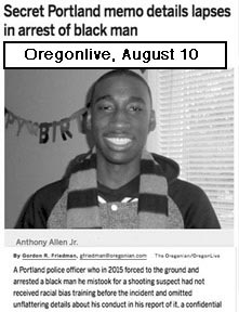 Oregon Live article Aug 10, 2018, titled: Secret Portland  memo  details lapses in arrest of black man
